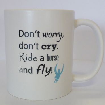 Tasse: Don't worry, don't cry. Ride a horse and fly, Kaffeetasse mit Pferdemotiv