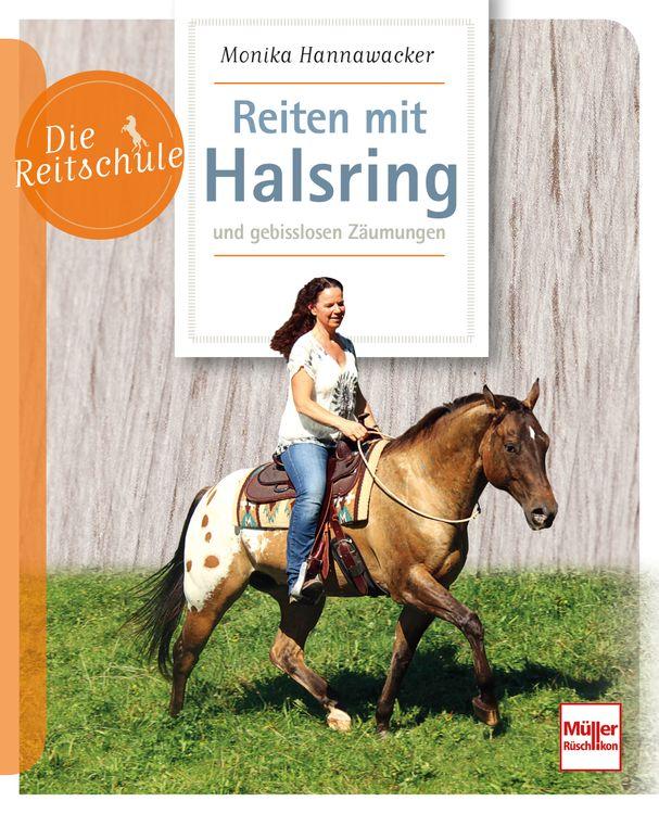 Die Reitschule - Reiten mit Halsring von Monika Hannawacker