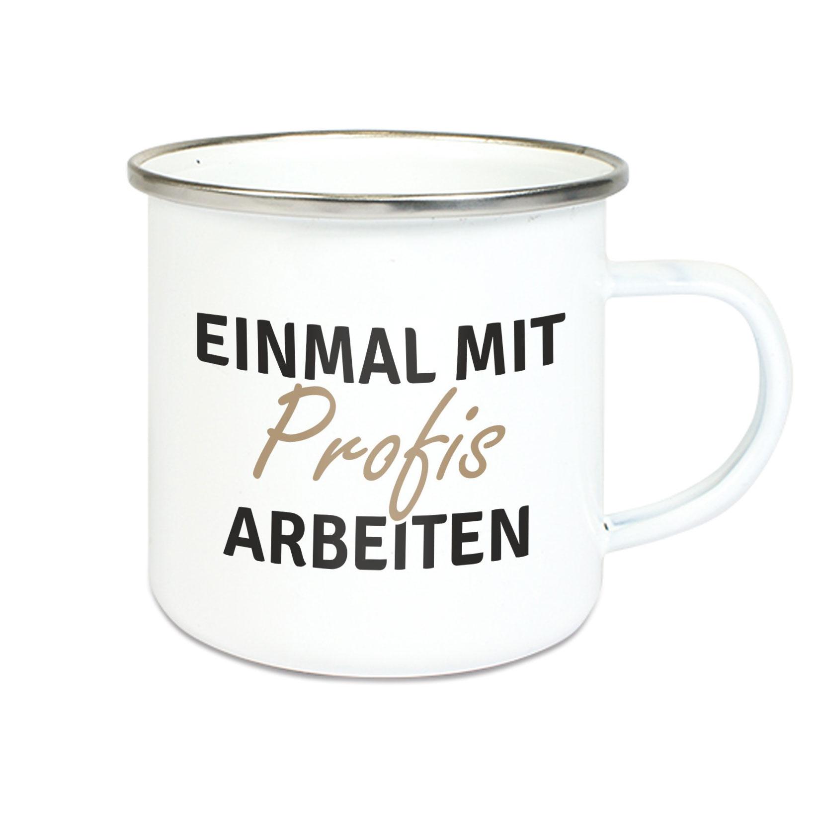 Emalie Tasse: EINMAL MIT PROFIS ARBEITEN Kaffeebecher Kaffeetasse bedruckt