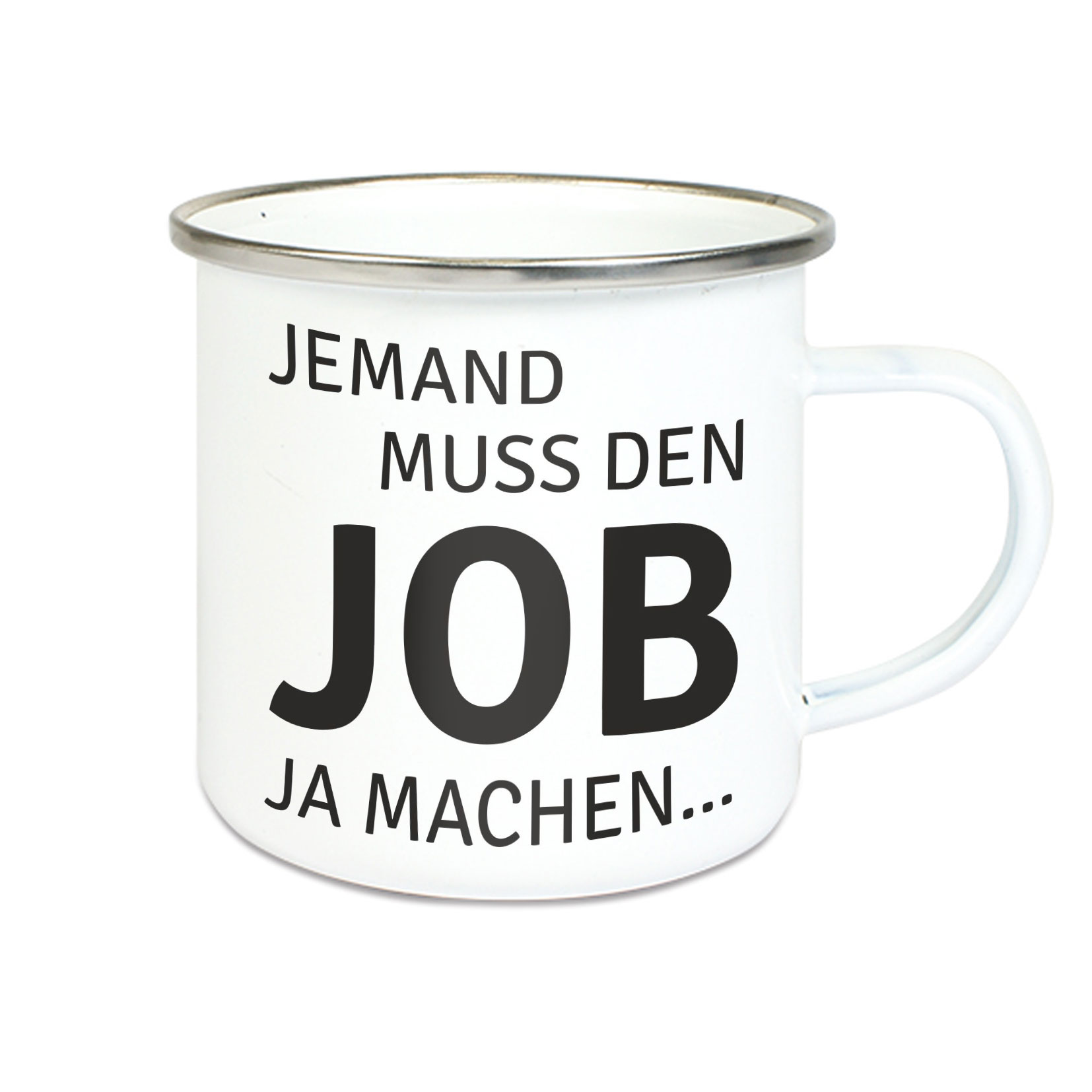 Emalie Tasse: JEMAND MUSS DEN JOB JA MACHEN....Kaffeebecher Kaffeetasse bedruckt