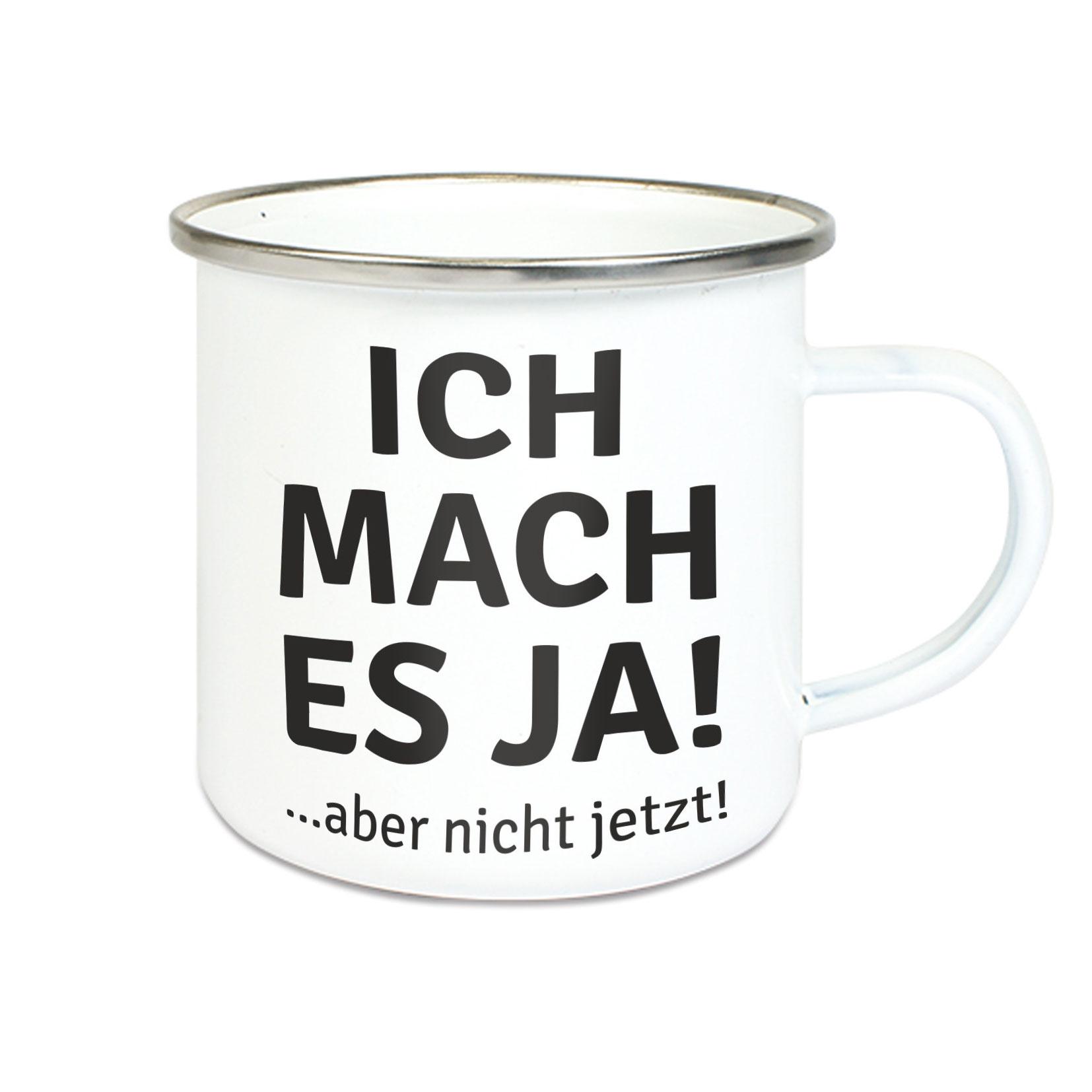Emalie Tasse: ICH MACH ES JA! ABER NICHT JETZT Kaffeebecher Kaffeetasse bedruckt