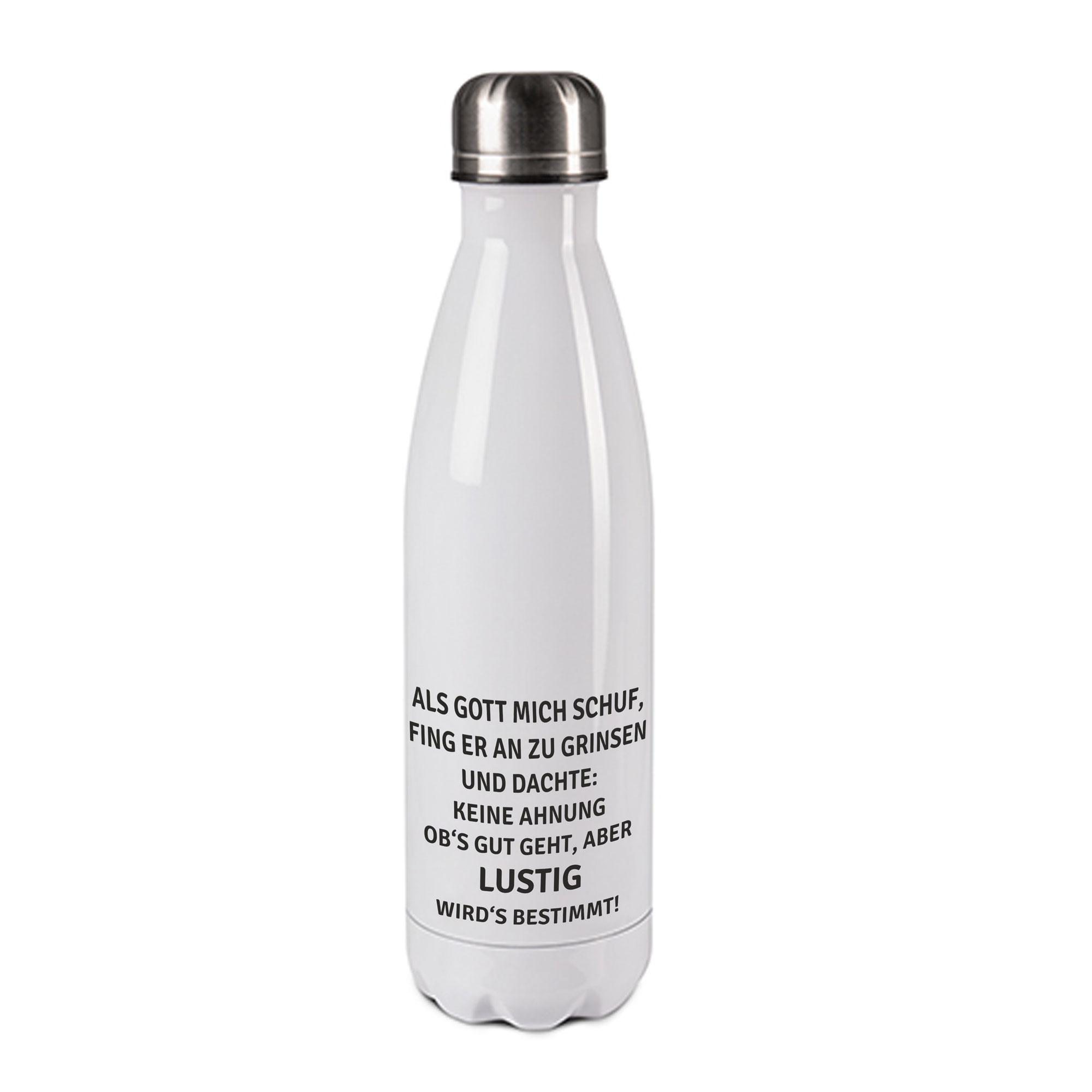 Edelstahl-Thermosflasche weiß/weiß mit Druck: ALS GOTT MICH SCHUF, FING ER AN ZU GRINSEN UND DACHTE: KEINE AHNUNG OB'S GUT GEHT; ABER LUSTIG WIRD'S BESTIMMT