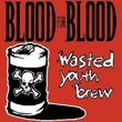 BLOOD FOR BLOOD  WASTED YOUTH BREW  2 VINYL LP NEU