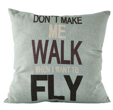 KJ Kissen 45 x 45 cm mit Füllung DON`T MAKE ME WALK WHEN I WANT TO FLY