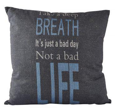 KJ Kissen 45 x 45 cm mit Füllung TAKE A DEEP BREATH IT`S JUST A BAD DAY NOT A BAD LIFE
