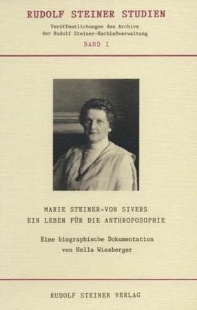Marie Steiner-von Sivers - Ein Leben für die Anthroposophie