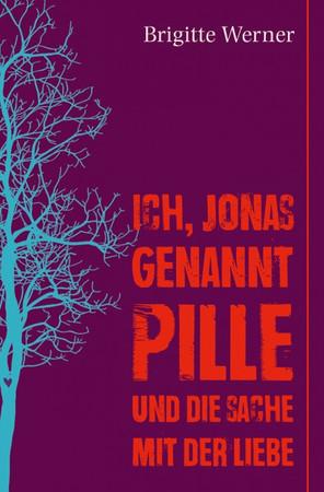 Ich, Jonas, genannt Pille, und die Sache mit der Liebe | JUBILÄUMSAUSGABE