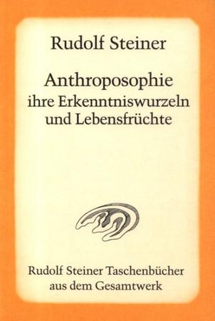 Anthroposophie, ihre Erkenntniswurzeln und Lebensfrüchte
