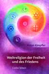 Weltreligion der Freiheit und des Friedens: Liebe leben