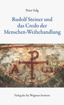 Rudolf Steiner und das Credo der Menschen-Weihehandlung 001