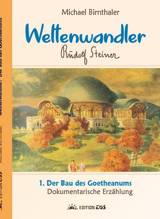 Weltenwandler Band 1 Teil 1 - Der Bau des Goetheanum – Bild 1