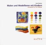 Malen und Modellieren mit Kindern
