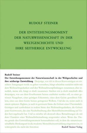 GA 326 Der Entstehungsmoment der Naturwissenschaft in der Weltgeschichte und ihre seitherige Entwickelung