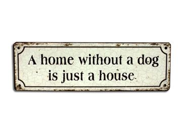 Blechschild - Home without a dog is just a house - Shabby Chic