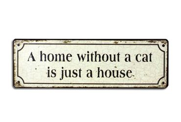 Blechschild - Home without a cat is just a house - Shabby Chic