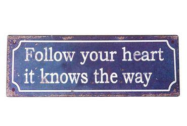 """Blech-Schild """"Follow your heart.."""" Shabby Nostalgie"""
