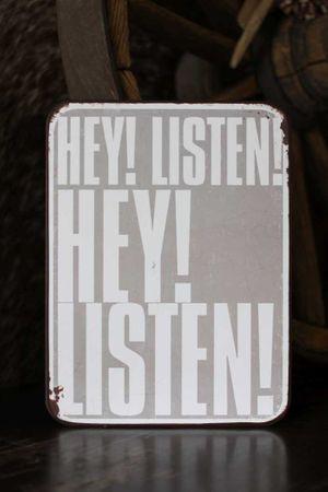 Schild - Hey! Listen! - Shabby Chic Blechschild Wandbild Deko Objekt