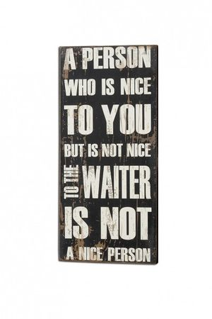 Schild Person who is not nice to the waiter